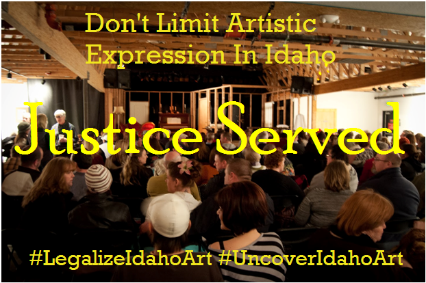 "a venue with people sitting and waiting for the show to start from the back of the room, with words ""Don't limit Artistic Expression in Idaho"" ""Justice Served"" ""#legalizeidahoart"" and ""#uncoveridahoart"""